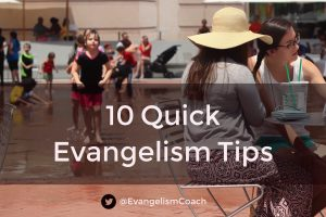 My Top 10 Quick Tips for Personal Evangelism