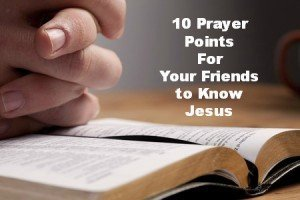 10 Prayer Points for your Friends to know Jesus
