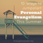 10 ways to kickstart your Personal Evangelism this Summer