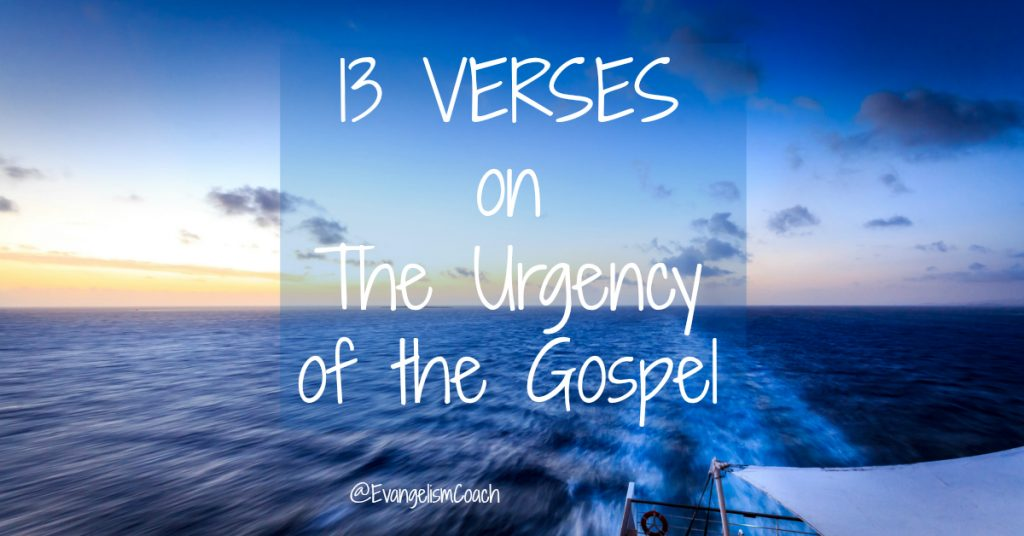 The urgent call to share the gospel. . Bible Verses for sharing the urgency of the gospel