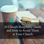 20 Church Hospitality Goofs and How You Can Avoid Them