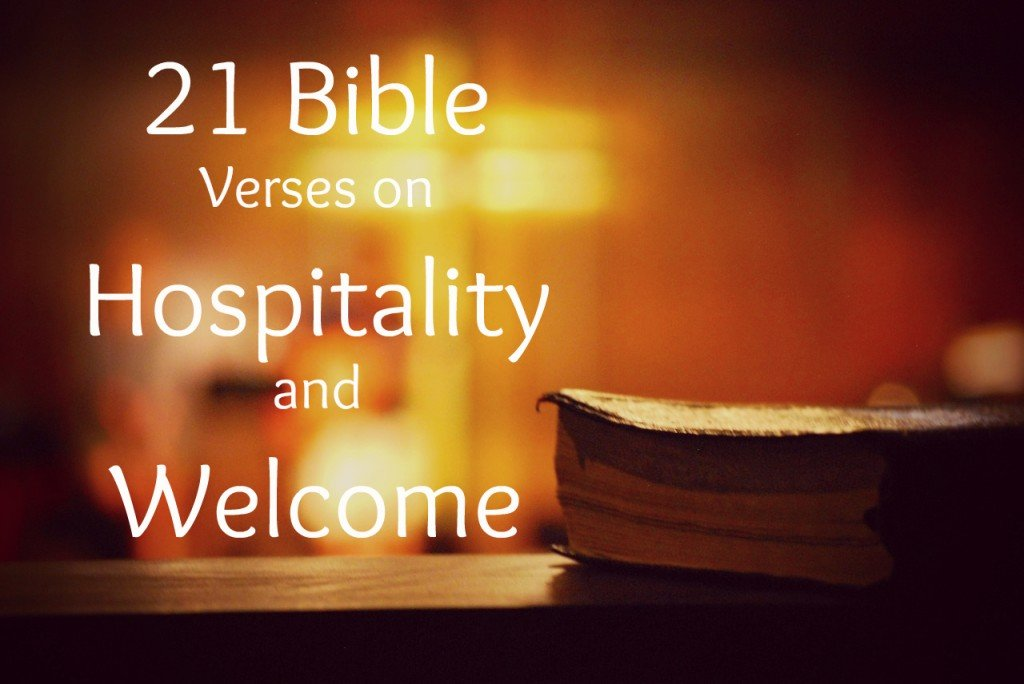 21 Bible Verses on Hospitality and Welcome to share with your welcome team and devotional thinking