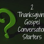 Two Gospel Starter Questions for Thanksgiving
