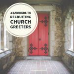 3 Barriers to Recruiting Church Greeters