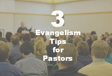 3 Evangelism Tips for Pastors