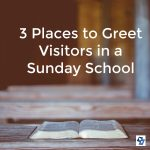 3 Places to Greet Visitors in a Sunday School
