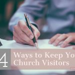 4 Keys to Keep More of Your Church Visitors