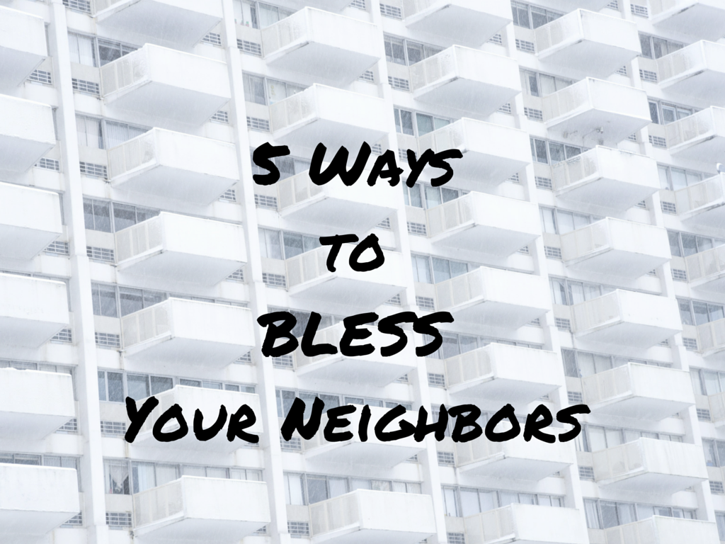 5 Ways to BLESS Your Neighbors