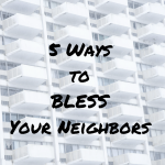 5 Ways to Bless Your Neighbor