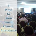 Here are 5 ways we are using to grow small church attendance