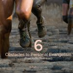 Listen: 6 Obstacles to Personal Evangelism
