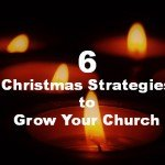 6 Christmas Strategies to Grow Your Church