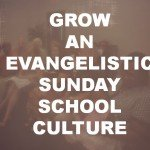 3 Keys to Make an Evangelistic Sunday School Culture