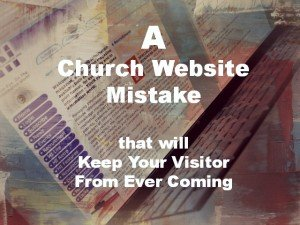 Church Website Failure that will keep a potential visitor from ever coming to your church