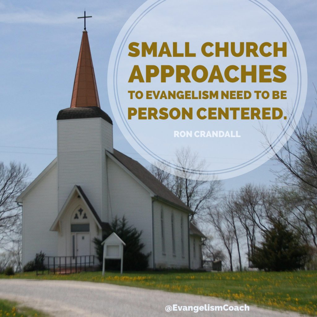 Small church approaches to evangelism need to be person centered. - Ron Crandall