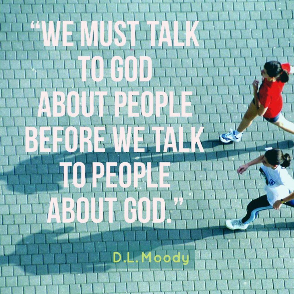We must talk to God About People before we talk to People About God - DL Moody