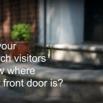 Would a church visitor clearly know where your front door is?