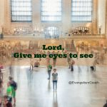 30 Days of Prayer: Day 1 Am I too busy to see?