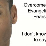 "Overcome Your Evangelism Fears: ""I don't know what to say"""