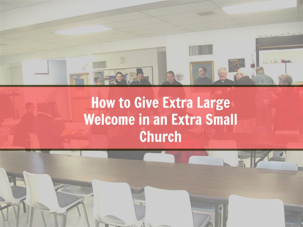 A small Church can still give a great welcome.