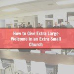 How to Give An Extra Large Welcome in an Extra Small Church