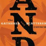 Book Review: And The Gathered and Scattered Church