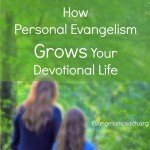 Personal Evangelism will change your devotional life
