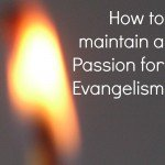 Video: How to Maintain a Passion for Evangelism