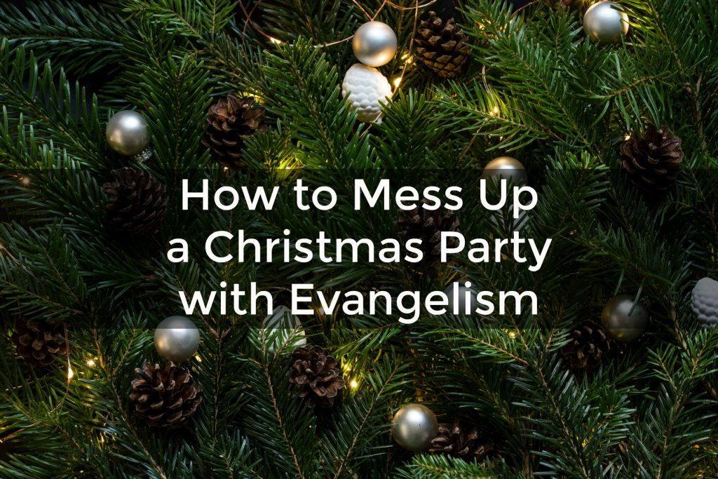 How to Mess Up Your Christmas Party with Evangelism