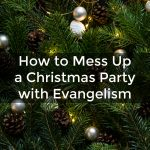 How to Mess Up a Christmas Party with Evangelism