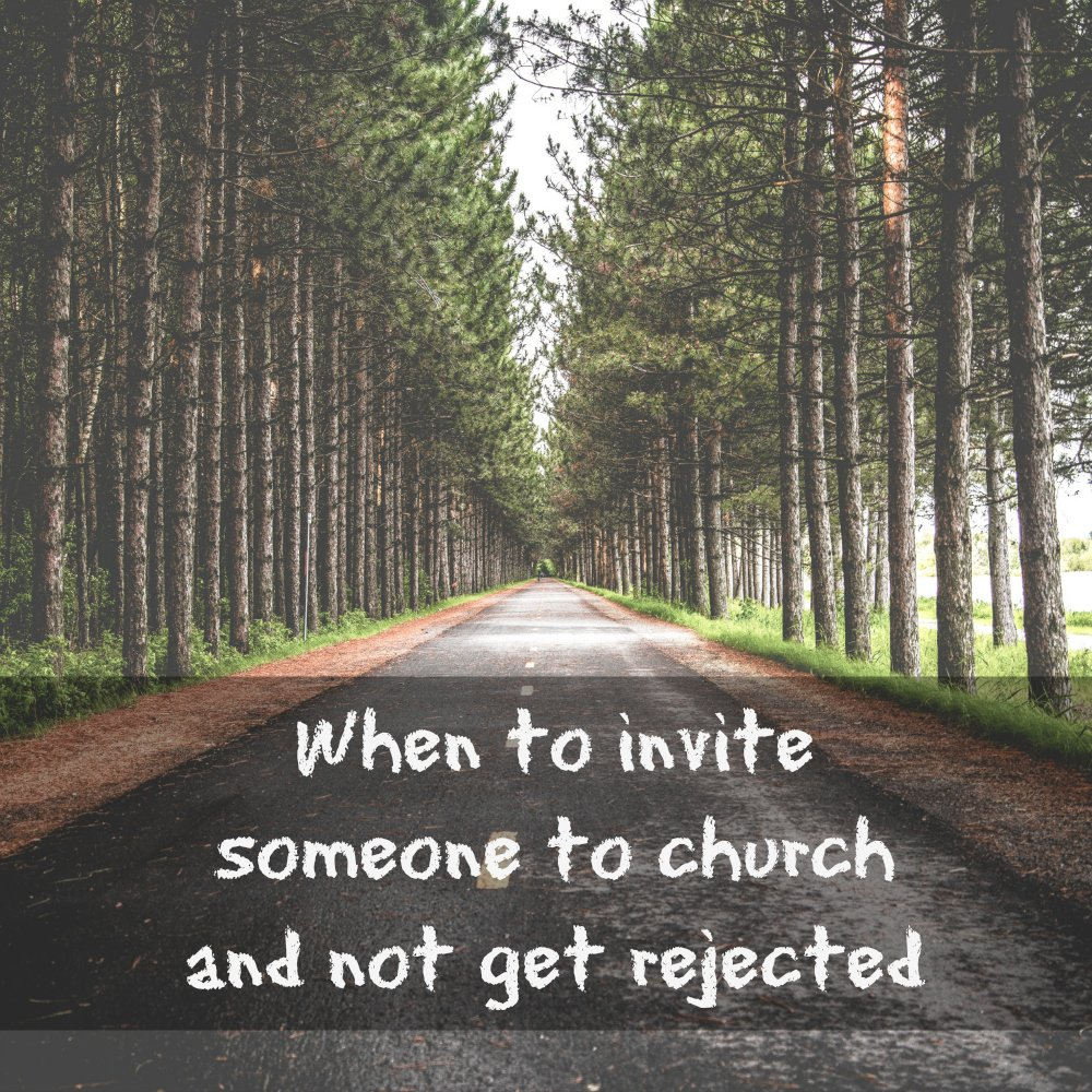 When do you invite someone to church and have them more likely say YES