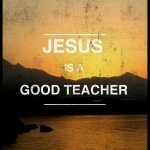 "How I Handle ""Jesus was a Good Teacher"""