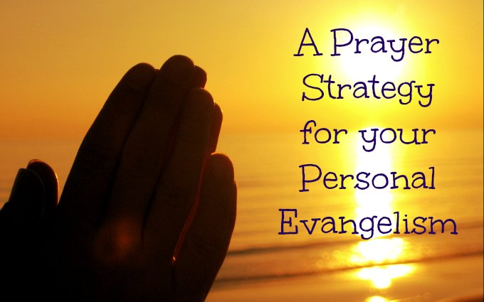 Prayer Strategy for Evangelism - As you pray for your personal evangelism, use this outline to guide your prayer.  Mp3 Podcast