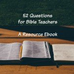 Resource: 52 Questions for Bible Teachers