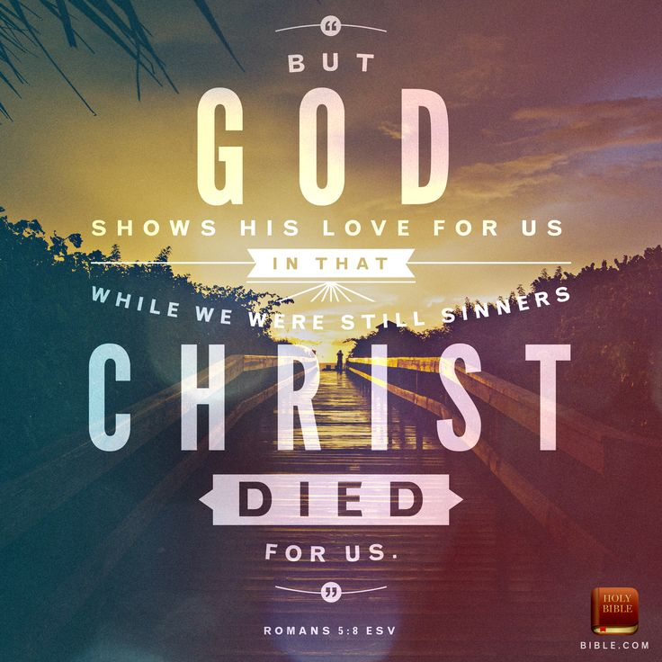 But God demonstrates his own love for us in this: While we were still sinners, Christ died for us