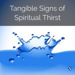 Tangible Signs of Spiritual Thirst