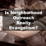 Is Neighborhood Outreach Evangelism?