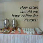 How often should we serve coffee? – Reader Question