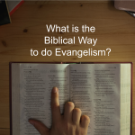 What is THE BIBLICAL WAY to do evangelism?