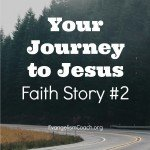 Your journey to faith was not a 5 minute conversion. You took a journey