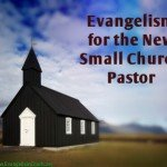 So You Are the New Pastor of a Small Church, Now What?